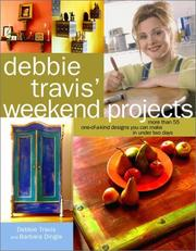 Cover of: Debbie Travis' Weekend Projects: More Than 55 One-of-a-Kind Designs You Can Make in Under Two Days