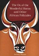 Cover of: The ox of the wonderful horns, and other African folktales