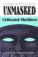 Cover of: Louisa May Alcott unmasked: collected thrillers