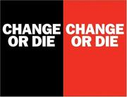 Cover of: Change or Die: The Three Keys to Change at Work and in Life