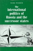 Cover of: The international politics of Russia and the successor states | Mark Webber