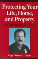 Cover of: Protecting your life, home, and property | Robert L. Snow
