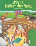Cover of: Just a friendly old troll | Alvin Granowsky