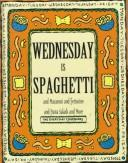 Cover of: Wednesday is spaghetti and macaroni and fettucine and pasta salads and more.