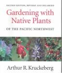 Gardening with native plants of the Pacific Northwest by Arthur R. Kruckeberg