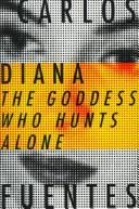 Cover of: Diana, the goddess who hunts alone | Carlos Fuentes