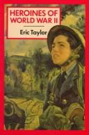 Cover of: Heroines of World War II | Taylor, Eric