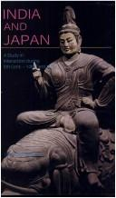 Cover of: India and Japan, a study in interaction during 5th cent.-14th cent. A.D. | Upendra Thakur