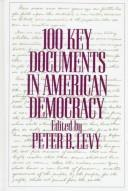 Cover of: 100 key documents in American democracy | edited by Peter B. Levy ; foreword by William E. Leuchtenburg.