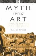 Cover of: Myth into art | Shapiro, H. A.