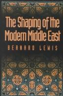 Cover of: The shaping of the modern Middle East | Bernard Lewis
