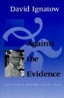 Cover of: Against the evidence | David Ignatow