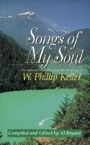 Cover of: Songs of my soul: devotional thoughts from the writings of W. Phillip Keller