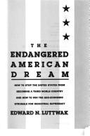 Cover of: The endangered American dream: how to stop the United States from becoming a Third World country and how to win the geo-economic struggle for industrial supremacy