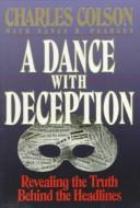 Cover of: A dance with deception | Charles W. Colson