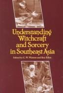 Cover of: Understanding witchcraft and sorcery in Southeast Asia