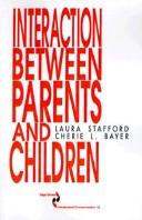 Cover of: Interaction between parents and children | Laura Stafford
