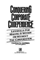 Cover of: Conquering corporate codependence