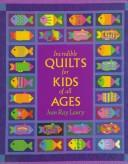 Incredible Quilts for Kids of All Ages by Ray, Jean