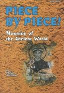 Cover of: Piece by piece!: mosaics of the ancient world