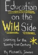Cover of: Education on the wild side | Michael L. Johnson