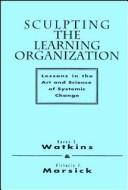 Cover of: Sculpting the learning organization by Karen E. Watkins