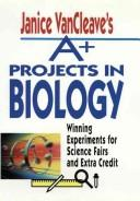 Cover of: Janice VanCleave's A+ projects in biology