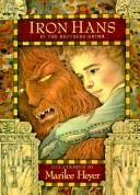 Cover of: Iron Hans | by the Brothers Grimm ; illustrated by Marilee Heyer.