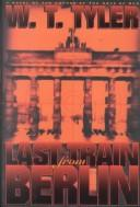 Cover of: Last train from Berlin | W. T. Tyler