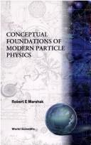 Cover of: Conceptual foundations of modern particle physics