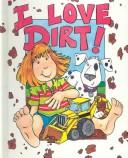 Cover of: I love dirt