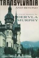 Transylvania and beyond by Dervla Murphy