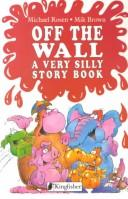 Cover of: Off the wall: a very silly story book
