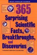 Cover of: 365 surprising scientific facts, breakthroughs, and discoveries | Sharon Bertsch McGrayne