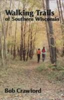 Cover of: Walking trails of southern Wisconsin