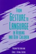 Cover of: From gesture to language in hearing and deaf children | Virginia Volterra and Carol J. Erting, editors.