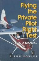 Cover of: Flying the private pilot flight test: a manual
