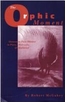 Cover of: The orphic moment | Robert McGahey