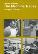 Cover of: Opportunities in the machine trades | Lonny D. Garvey