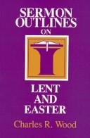 Cover of: Sermon outlines for Lent and Easter | Wood, Charles R.