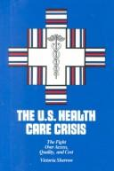 Cover of: The U.S. health care crisis: the fight over access, quality, and cost