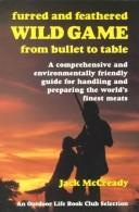 Cover of: Furred and feathered wild game from bullet to table | Jack McCready