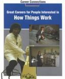 Cover of: Great careers for people interested in how things work | Richardson, Peter