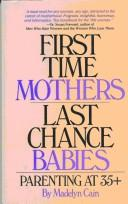 Cover of: First-time mothers, last-chance babies | Madelyn Cain