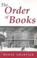Cover of: The order of books: Readers, Authors, and Libraries in Europe between the Fourteenth and Eighteenth Centuries