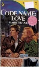 Cover of: Code name, love | Marie Nicole