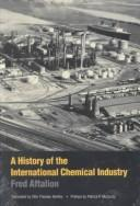 Cover of: A history of the international chemical industry | Fred Aftalion