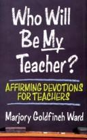 Cover of: Who will be my teacher? | Marjory G. Ward