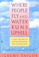 Cover of: Where people fly and water runs uphill: using dreams to tap the wisdom of the unconsious
