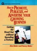 Cover of: How to promote, publicize, and advertise your growing business | Kim Baker